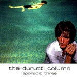 The Durutti Column, Sporadic Three
