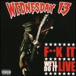 Wednesday 13, F**k It We'll Do It Live