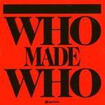 WhoMadeWho, Who Made Who