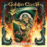Goblin Cock, Come With Me If You Want to Live