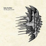 Iain Archer, To the Pine Roots