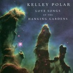 Kelley Polar, Love Songs of the Hanging Gardens
