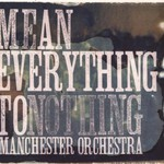 Manchester Orchestra, Mean Everything to Nothing