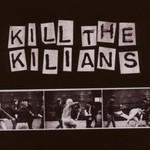 Kilians, Kill the Kilians