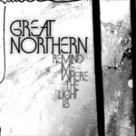Great Northern, Remind Me Where the Light Is