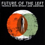 Future of the Left, Travels With Myself and Another