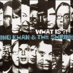 King Khan & The Shrines, What Is?!