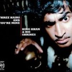 King Khan & The Shrines, Three Hairs And You're Mine