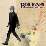 Bob Evans, Goodnight, Bull Creek!