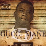 Gucci Mane, Murder Was The Case