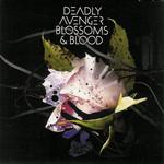 Deadly Avenger, Blossoms & Blood