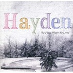 Hayden, The Place Where We Lived