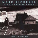 Mark Pickerel & His Playing Hands, Cody's Dream