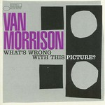 Van Morrison, What's Wrong With This Picture? mp3