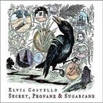 Elvis Costello, Secret, Profane & Sugarcane