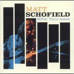 Matt Schofield Trio, Siftin' Thru Ashes