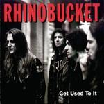 Rhino Bucket, Get Used to It