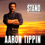 Aaron Tippin, You've Got to Stand for Something