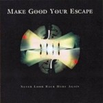 Make Good Your Escape, Never Look Back Here Again