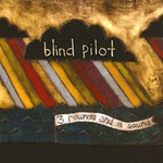 Blind Pilot, 3 Rounds and a Sound