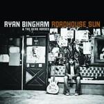 Ryan Bingham & The Dead Horses, Roadhouse Sun