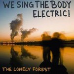 The Lonely Forest, We Sing the Body Electric!
