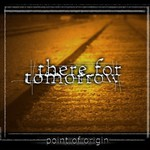 There for Tomorrow, Point of Origin