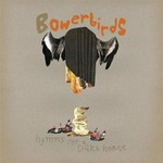 Bowerbirds, Hymns For A Dark Horse