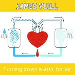 James Yuill, Turning Down Water for Air