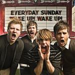 Everyday Sunday, Wake Up! Wake Up!