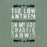 The Low Anthem, Oh My God, Charlie Darwin