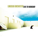 Lincoln Brewster, Live to Worship