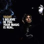YACHT, I Believe in You. Your Magic Is Real