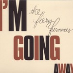 The Fiery Furnaces, I'm Going Away