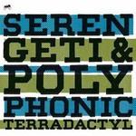 Serengeti & Polyphonic, Terradactyl
