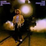 Hank Williams, Jr., The Pressure Is On