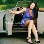 Melissa Morgan, Until I Met You