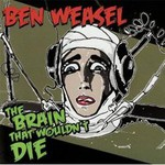 Ben Weasel, The Brain That Wouldn't Die