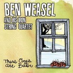 Ben Weasel, These Ones Are Bitter