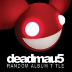 deadmau5, Random Album Title mp3