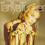 Tanya Tucker, Fire To Fire