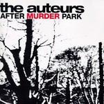 The Auteurs, After Murder Park