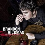 Brandon Rickman, Young Man, Old Soul