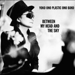 Yoko Ono Plastic Ono Band, Between My Head and the Sky