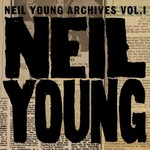 Neil Young, Archives, Vol. 1: 1963-1972
