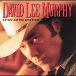 David Lee Murphy, Gettin' Out the Good Stuff