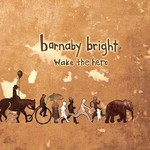 Barnaby Bright, Wake the Hero