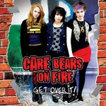 Care Bears on Fire, Get Over It
