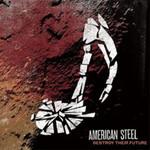 American Steel, Destroy Their Future