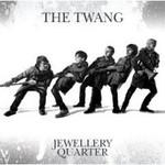 The Twang, Jewellery Quarter